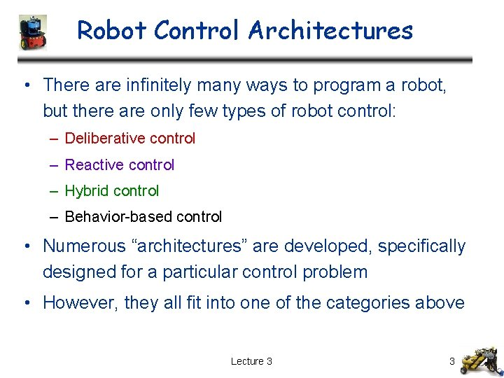 Robot Control Architectures • There are infinitely many ways to program a robot, but