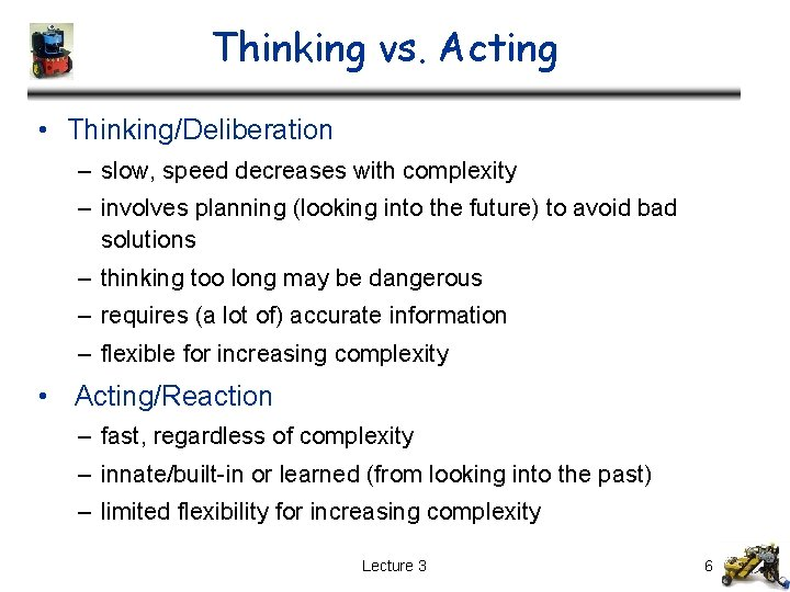 Thinking vs. Acting • Thinking/Deliberation – slow, speed decreases with complexity – involves planning