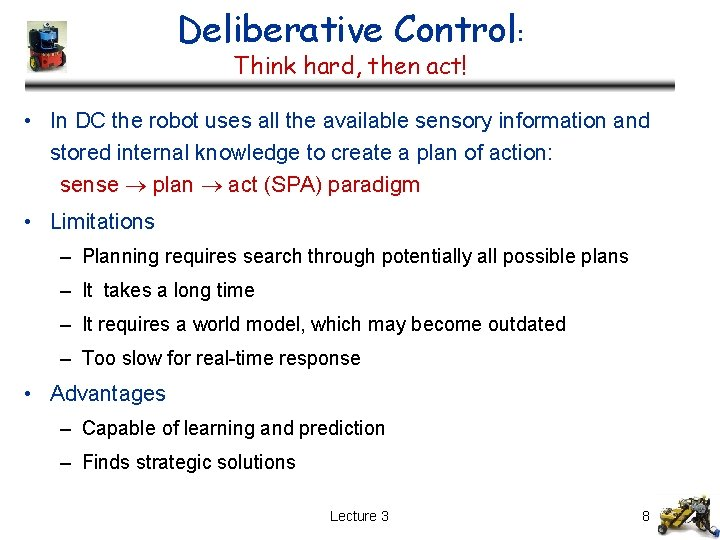 Deliberative Control: Think hard, then act! • In DC the robot uses all the