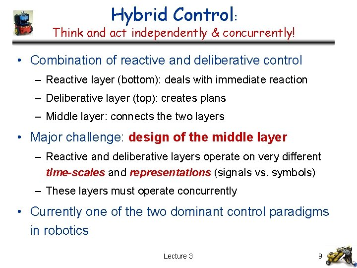 Hybrid Control: Think and act independently & concurrently! • Combination of reactive and deliberative