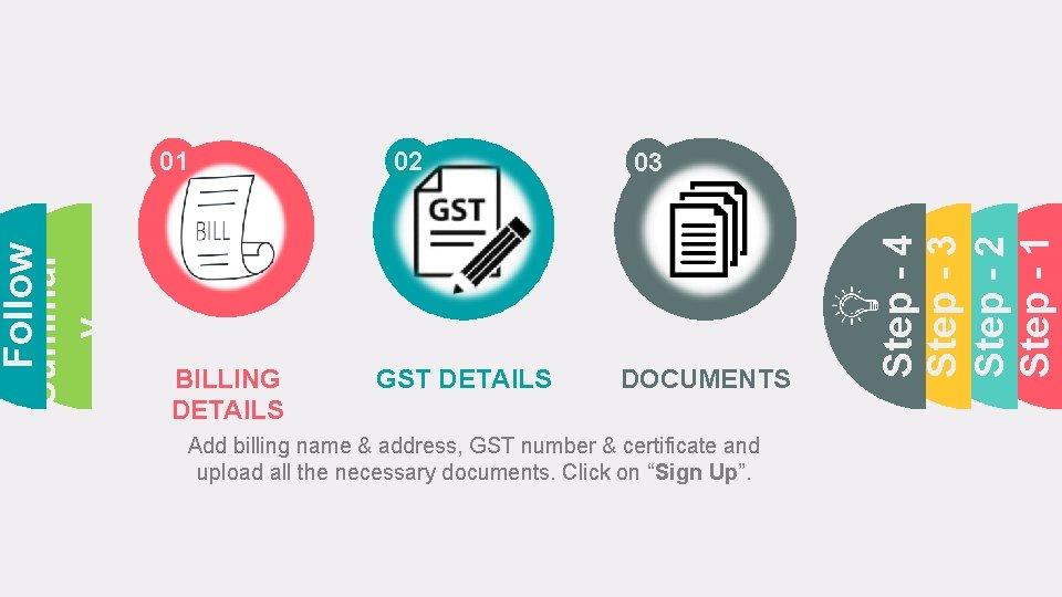 BILLING DETAILS 02 GST DETAILS 03 DOCUMENTS Add billing name & address, GST number