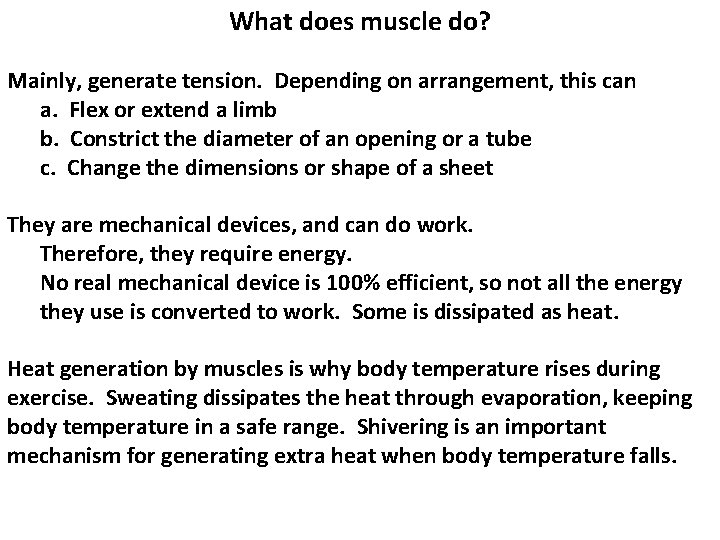 What does muscle do? Mainly, generate tension. Depending on arrangement, this can a. Flex