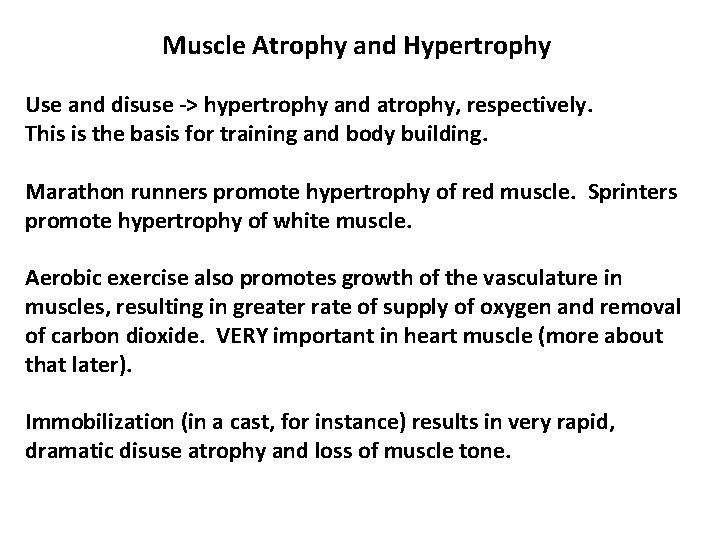 Muscle Atrophy and Hypertrophy Use and disuse -> hypertrophy and atrophy, respectively. This is