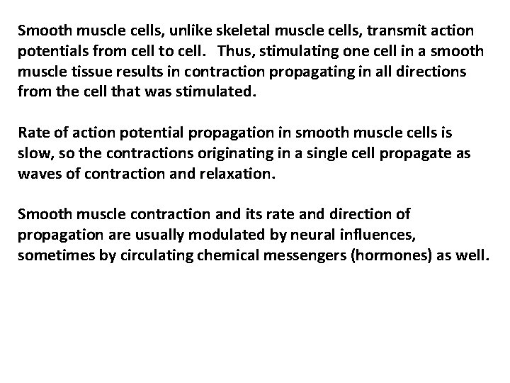 Smooth muscle cells, unlike skeletal muscle cells, transmit action potentials from cell to cell.