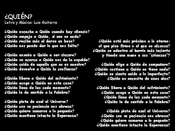 ¿QUIÉN? Letra y Música: Luis Guitarra ¿Quién escucha a Quién cuando hay silencio? empuja