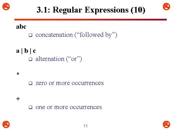 "3. 1: Regular Expressions (10) abc q concatenation (""followed by"") a|b|c q alternation"