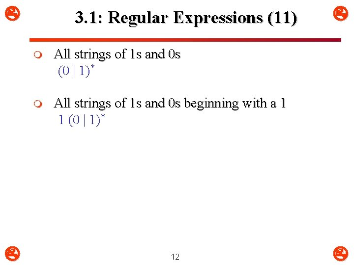 3. 1: Regular Expressions (11) m All strings of 1 s and 0