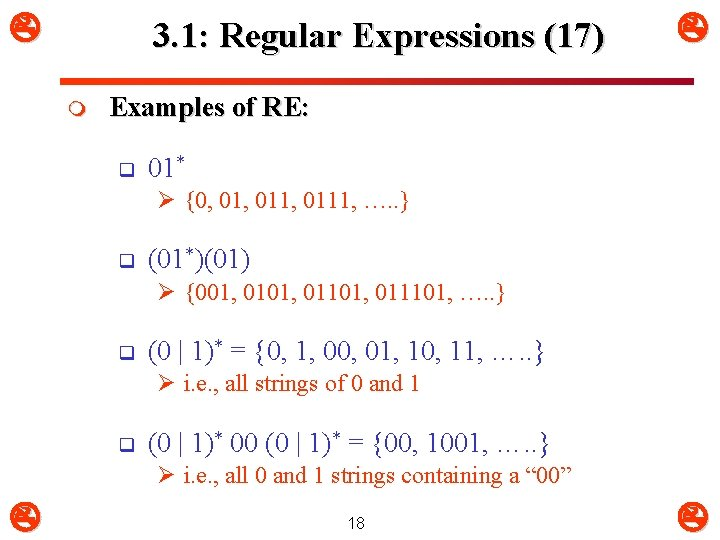 3. 1: Regular Expressions (17) m Examples of RE: q 01* Ø {0,