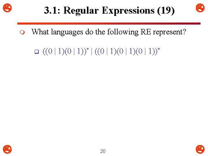 3. 1: Regular Expressions (19) m What languages do the following RE represent?
