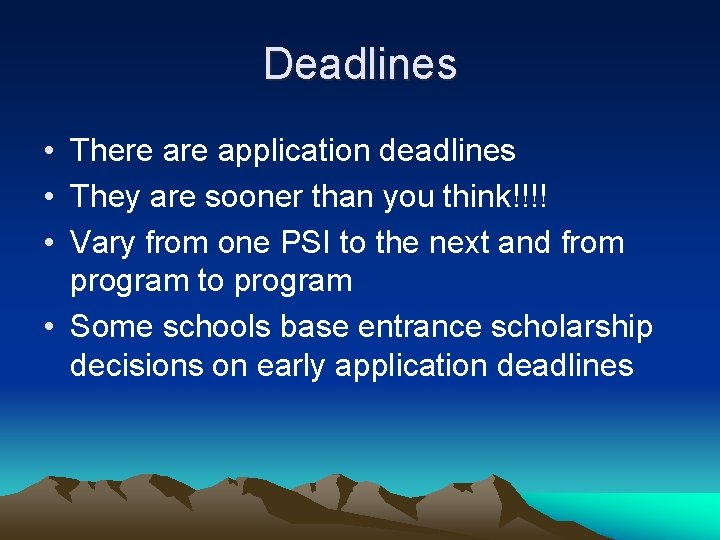 Deadlines • There application deadlines • They are sooner than you think!!!! • Vary