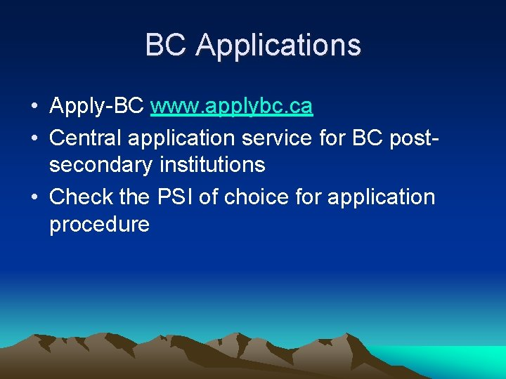 BC Applications • Apply-BC www. applybc. ca • Central application service for BC postsecondary
