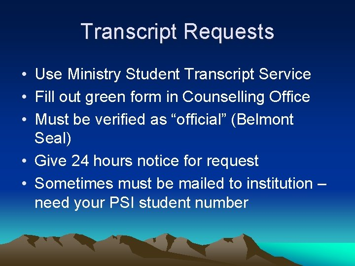 Transcript Requests • Use Ministry Student Transcript Service • Fill out green form in