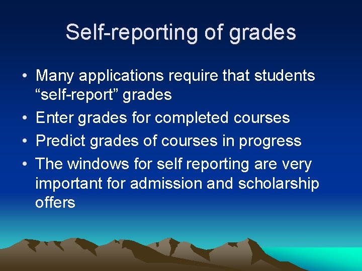 """Self-reporting of grades • Many applications require that students """"self-report"""" grades • Enter grades"""