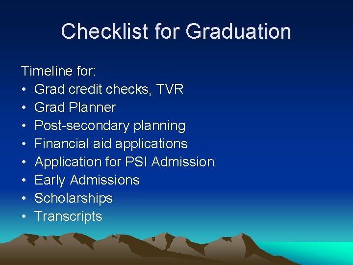 Checklist for Graduation Timeline for: • Grad credit checks, TVR • Grad Planner •