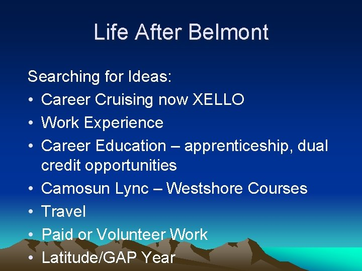 Life After Belmont Searching for Ideas: • Career Cruising now XELLO • Work Experience