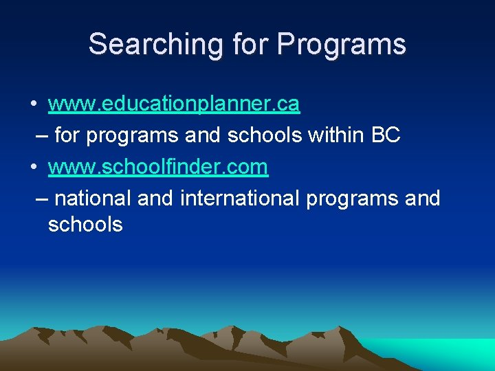 Searching for Programs • www. educationplanner. ca – for programs and schools within BC