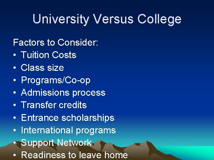 University Versus College Factors to Consider: • Tuition Costs • Class size • Programs/Co-op