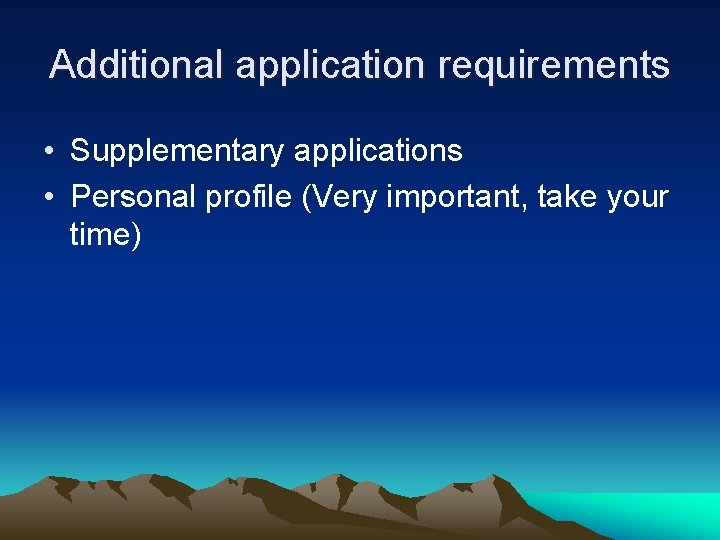 Additional application requirements • Supplementary applications • Personal profile (Very important, take your time)