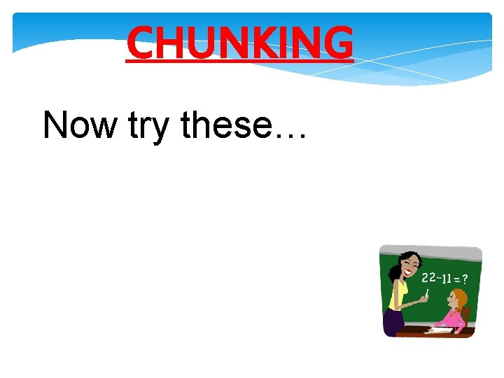 CHUNKING Now try these…