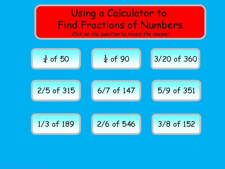 Using a Calculator to Find Fractions of Numbers Click on the question to reveal