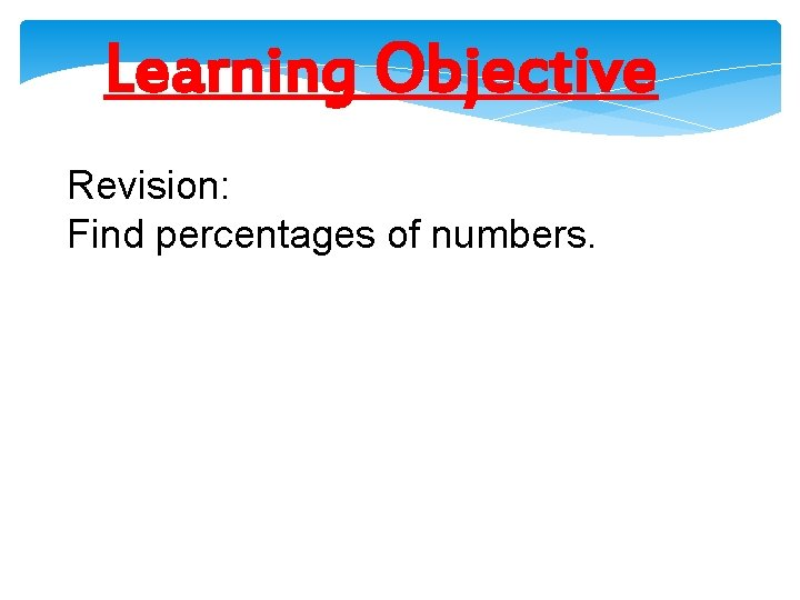 Learning Objective Revision: Find percentages of numbers.