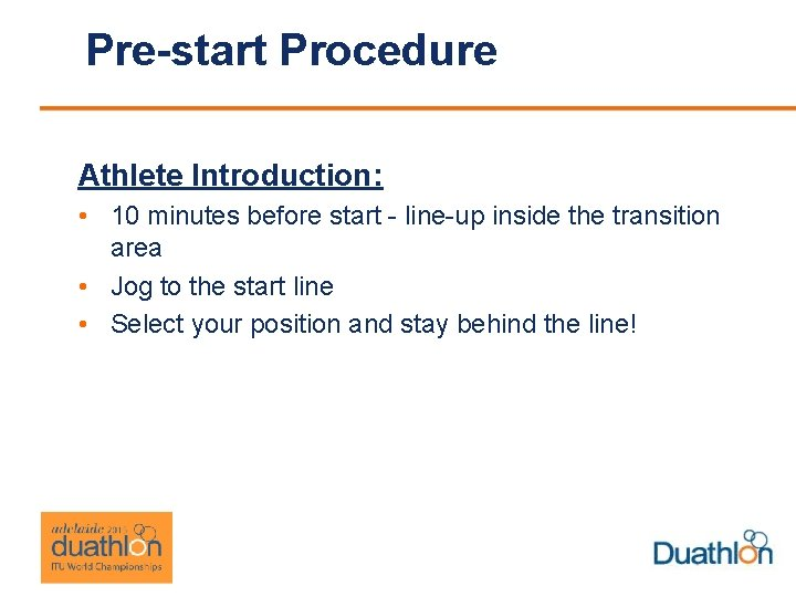 Pre-start Procedure Athlete Introduction: • 10 minutes before start - line-up inside the transition