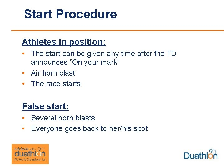 Start Procedure Athletes in position: • The start can be given any time after