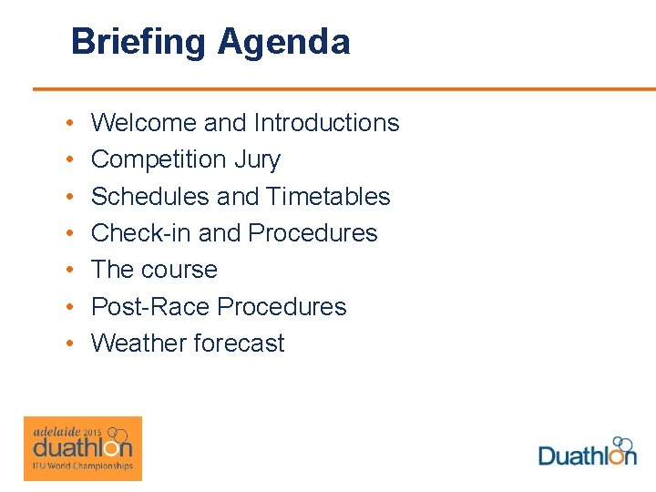 Briefing Agenda • • Welcome and Introductions Competition Jury Schedules and Timetables Check-in and