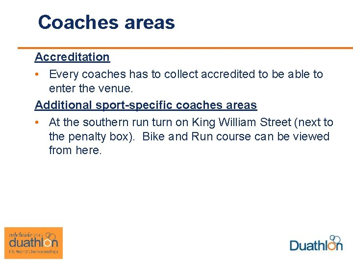 Coaches areas Accreditation • Every coaches has to collect accredited to be able to