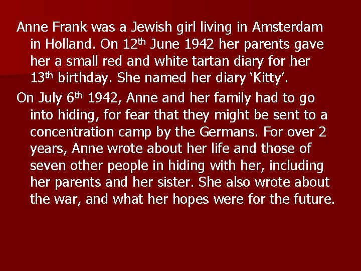 Anne Frank was a Jewish girl living in Amsterdam in Holland. On 12 th