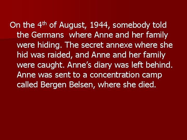 On the 4 th of August, 1944, somebody told the Germans where Anne and