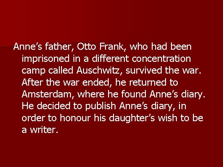 Anne's father, Otto Frank, who had been imprisoned in a different concentration camp called