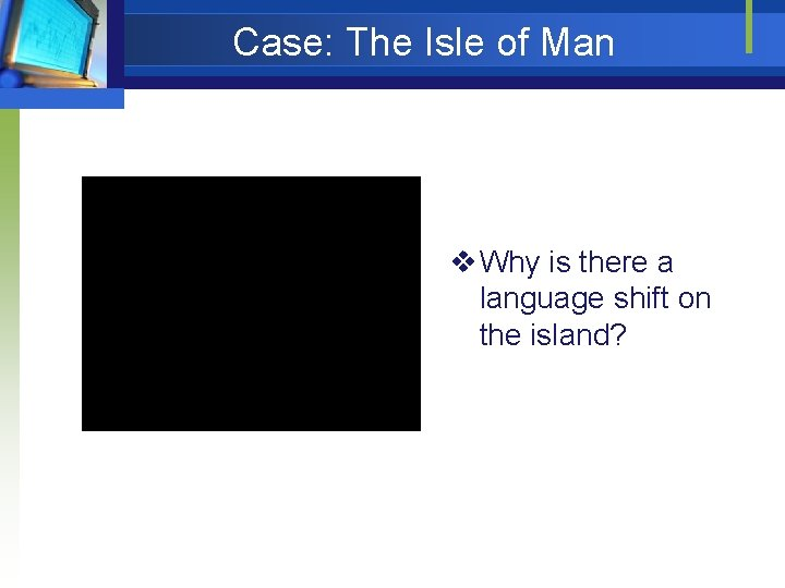 Case: The Isle of Man v Why is there a language shift on