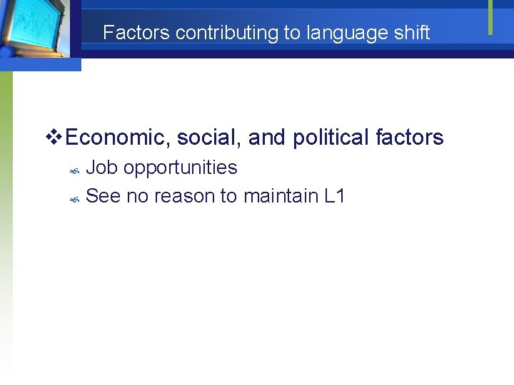 Factors contributing to language shift v. Economic, social, and political factors Job opportunities See