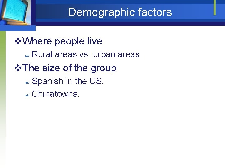 Demographic factors v. Where people live Rural areas vs. urban areas. v. The size