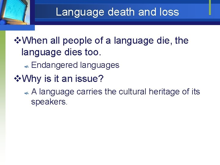 Language death and loss v. When all people of a language die, the language