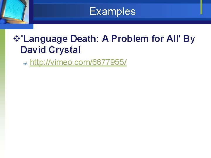 Examples v'Language Death: A Problem for All' By David Crystal http: //vimeo. com/6677955/