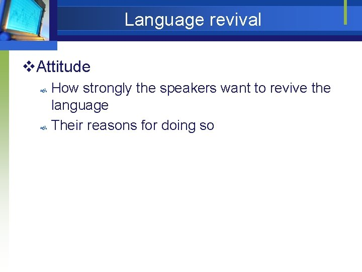 Language revival v. Attitude How strongly the speakers want to revive the language Their