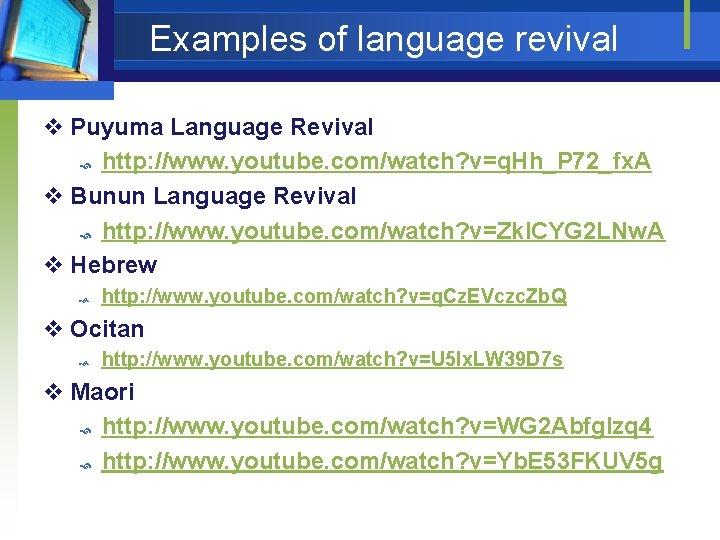 Examples of language revival v Puyuma Language Revival http: //www. youtube. com/watch? v=q. Hh_P