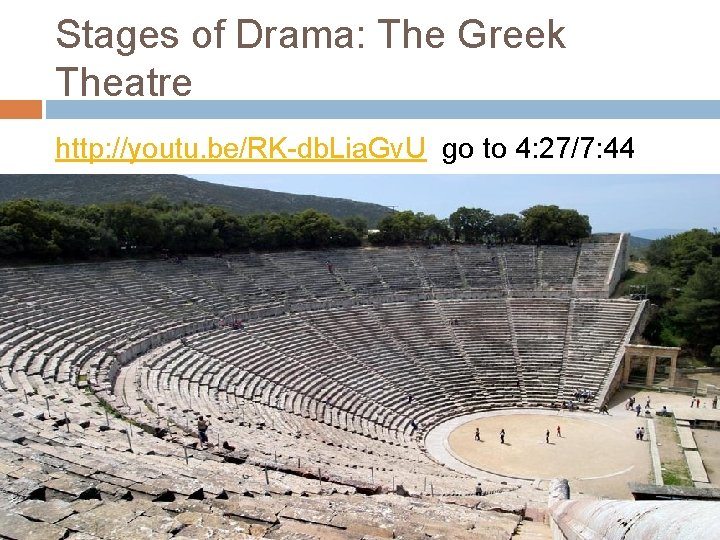 Stages of Drama: The Greek Theatre http: //youtu. be/RK-db. Lia. Gv. U go to