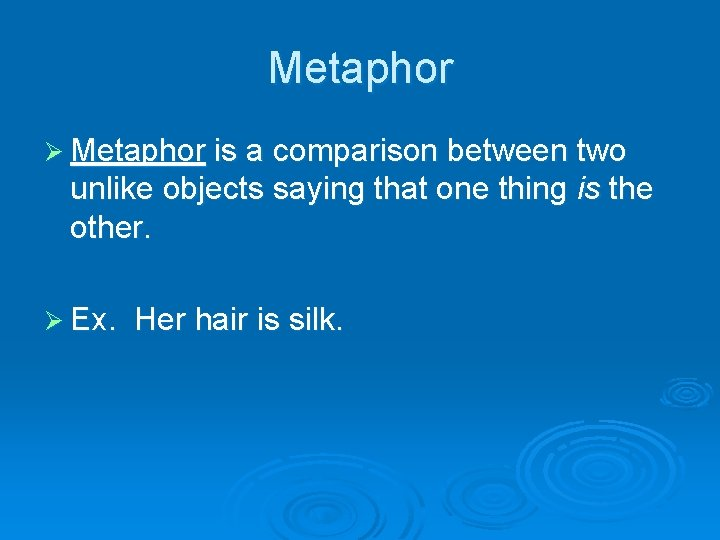 Metaphor Ø Metaphor is a comparison between two unlike objects saying that one thing