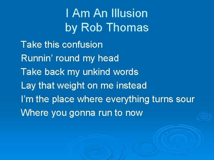 I Am An Illusion by Rob Thomas Take this confusion Runnin' round my head