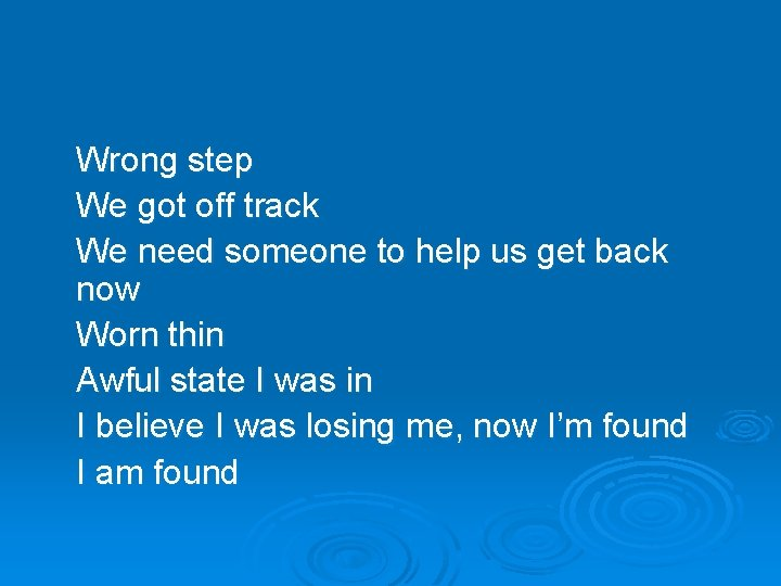 Wrong step We got off track We need someone to help us get back