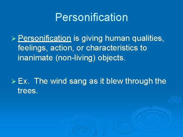 Personification Ø Personification is giving human qualities, feelings, action, or characteristics to inanimate (non-living)