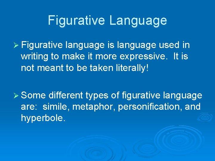 Figurative Language Ø Figurative language is language used in writing to make it more