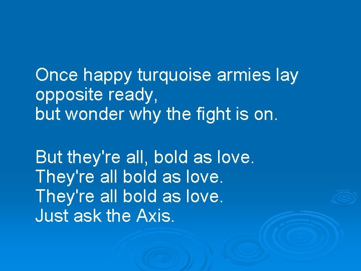 Once happy turquoise armies lay opposite ready, but wonder why the fight is on.