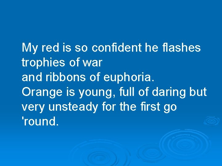 My red is so confident he flashes trophies of war and ribbons of euphoria.