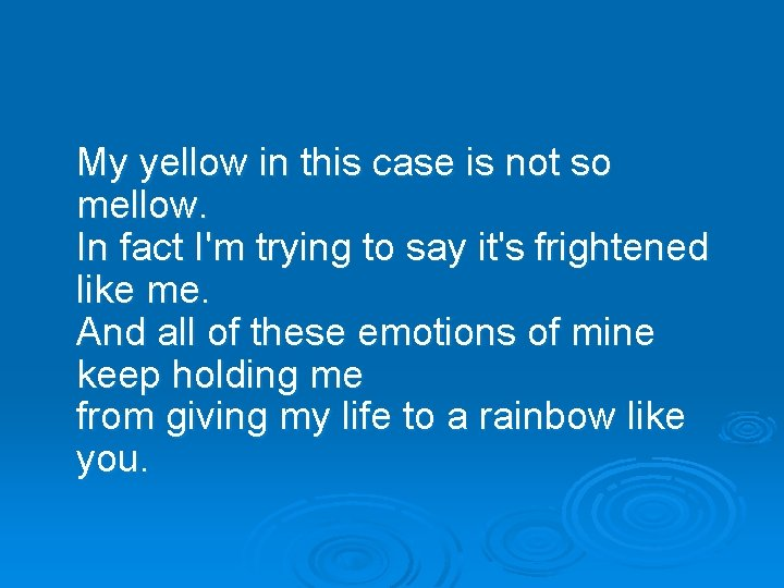 My yellow in this case is not so mellow. In fact I'm trying to