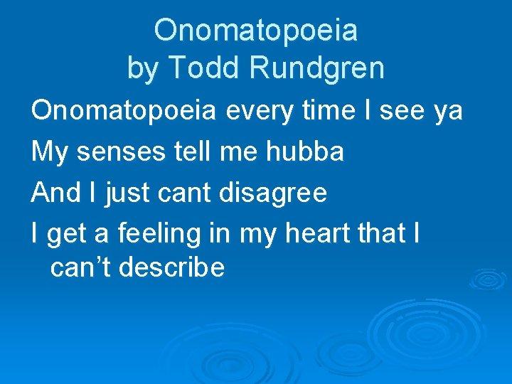 Onomatopoeia by Todd Rundgren Onomatopoeia every time I see ya My senses tell me