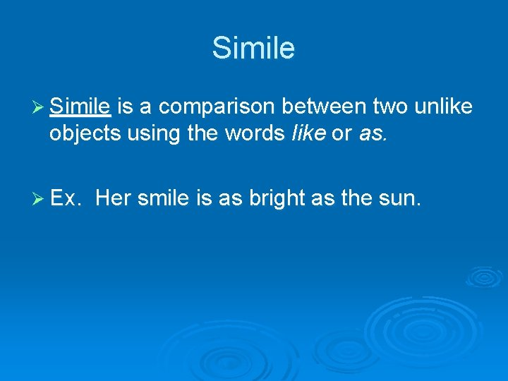 Simile Ø Simile is a comparison between two unlike objects using the words like
